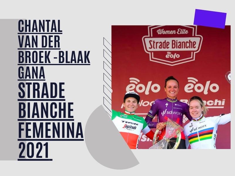 Chantal van den Broek-Blaak gana Strade Bianche Women